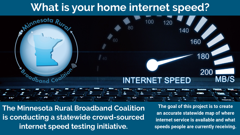 "A graphic showing an internet speed dial. The text says, ""The Minnesota Rural Broadband Coalition is conducting a statewide crowd-sourced internet speed testing initiative. Take the test in one minute or less! www.mnruralbroadbandcoalition.com/speedtest"""